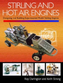 Stirling and Hot Air Engines : An Insight into Building and Designing Experimental Model Stirling Engines, Hardback Book