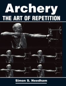 Archery : The Art of Repetition, Paperback Book