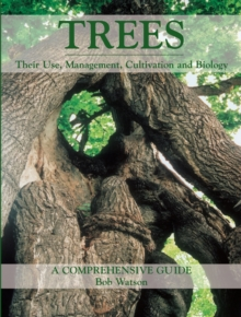 Trees : Their Use, Management, Cultivation and Biology - A Comprehensive Guide, Hardback Book