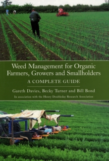 Weed Management for Organic Farmers, Growers and Small Holders: a Complete Guide, Paperback / softback Book