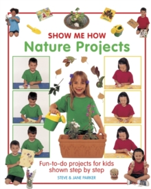Show Me How: Nature Projects : Fun-to-do Projects for Kids Shown Step by Step, Hardback Book