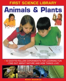 First Science Library: Animals & Plants : 10 Easy-to-follow Experiments for Learning Fun * Find out About Nature and How Things Live!, Hardback Book