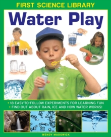 First Science Library: Water Play : 18 Easy-to-follow Experiments for Learning Fun * Find out About Rain, Ice and How Water Works!, Hardback Book