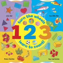 1 2 3: Turn the Wheels - Learn to Count, Board book Book