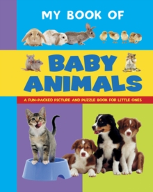 My Book of Baby Animals : A Fun-Packed Picture and Puzzle Book for Little Ones, Board book Book