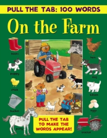 Pull the Tab: 100 Words - On the Farm : Pull the Tabs to Make the Words Appear!, Hardback Book
