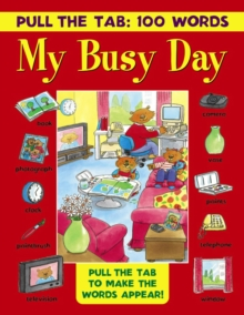 Pull the Tab: 100 Words - My Busy Day : Pull the Tabs to Make the Words Appear!, Hardback Book