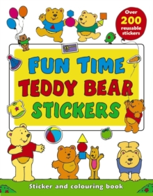 Fun Time Teddy Bear Stickers : Sticker and Colour-in Playbook with Over 200 Reusable Stickers, Paperback / softback Book