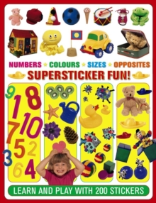 Numbers. Colours. Sizes. Opposites Supersticker Fun! : Learn and Play with 200 Stickers, Paperback Book