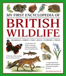 My First Encyclopedia of British Wildlife : Mammals, Birds, Fish, Bugs, Flowers, Trees, Paperback Book