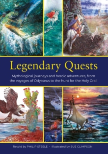 Legendary Quests : Mythological journeys and heroic adventures, from the voyages of Odysseus to the hunt for the Holy Grail, Hardback Book