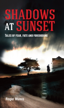 Shadows at Sunset : Tales of fear, fate and foreboding, Paperback / softback Book