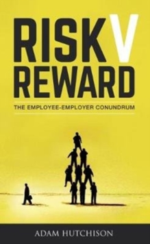 Risk V Reward : The Employee-Employer Conundrum, Paperback Book