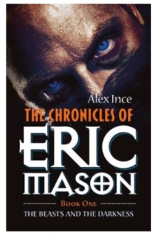 The Chronicles of Eric Mason : The Beasts and the Darkness Book One, Paperback Book
