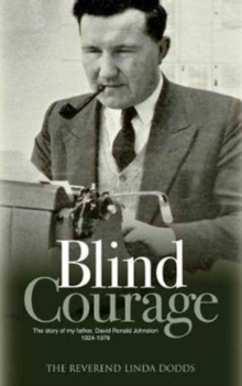 Blind Courage : The Story of My Father, David Ronald Johnston 1924-1976, Paperback Book