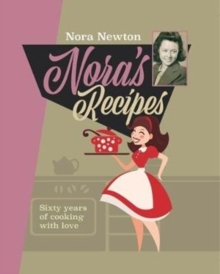 Nora's Recipes : Sixty years of cooking with love, Paperback Book