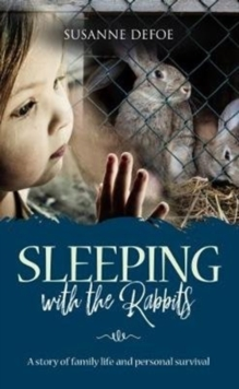 Sleeping With The Rabbits : A story of family life and personal survival, Paperback Book