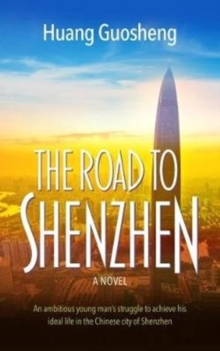The Road to Shenzhen : An ambitious young man's struggle to achieve his ideal life in the Chinese city of Shenzhen, Paperback Book