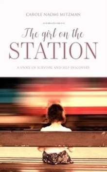 The Girl On The Station : A story of survival and self-discovery, Paperback Book