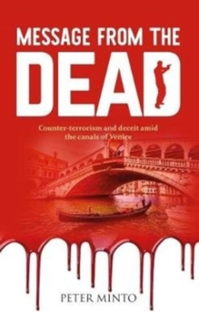 Message From The Dead : Counter-terrorism and deceit amid the canals of Venice, Paperback Book