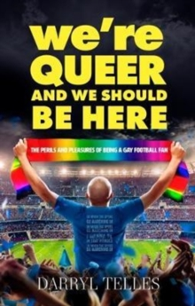 We're Queer And We Should Be Here : The perils and pleasures of being a gay football fan, Paperback Book