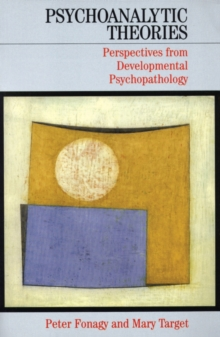 Psychoanalytic Theories : Perspectives from Developmental Psychopathology, Paperback Book