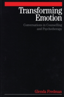 Transforming Emotion : Conversations in Counselling and Psychotherapy, Paperback Book