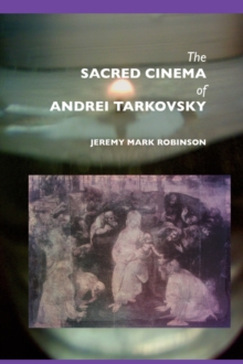 The Sacred Cinema of Andrei Tarkovski, Paperback Book
