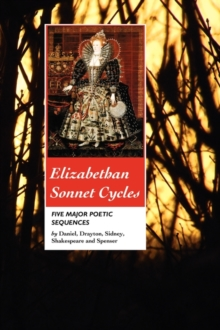 Elizabethan Sonnet Cycles : Five Major Elizabethan Sonnet Sequences, Paperback / softback Book