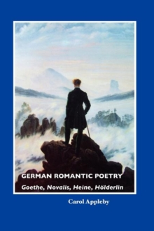 German Romantic Poetry : Goethe, Novalis, Heine, Ha-Lderlin, Paperback Book