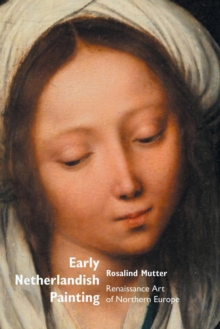 Early Netherlandish Painting : Renaissance Art of Northern Europe, Paperback Book