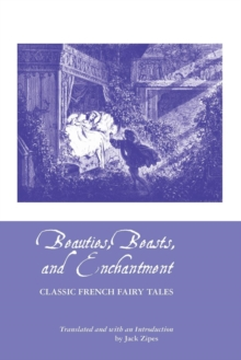 Beauties, Beasts and Enchantment : Classic French Fairy Tales, Paperback Book