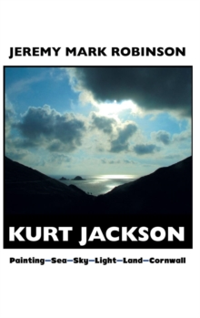 Kurt Jackson : Painting-sea-sky-light-land-cornwall, Hardback Book