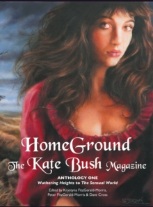 Homeground : The Kate Bush Magazine: Anthology One: 'Wuthering Heights' to 'The Sensual World', Hardback Book
