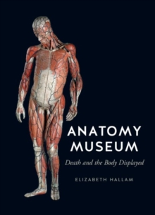Anatomy Museum : Death and the Body Displayed, Hardback Book