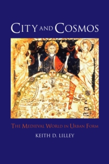 City and Cosmos : The Medieval World in Urban Form, Hardback Book