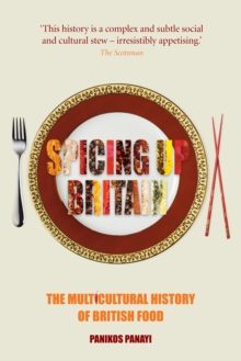 Spicing Up Britain : The Multicultural History of British Food, Paperback Book