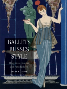 Ballets Russes Style : Diaghilev's Dancers and Paris Fashion, Paperback / softback Book