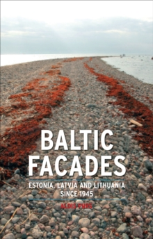 Baltic Facades : Estonia, Latvia and Lithuania Since 1945, Paperback Book
