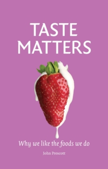 Taste Matters : Why We Like the Foods We Do, Hardback Book