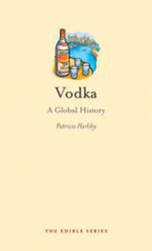 Vodka : A Global History, Hardback Book