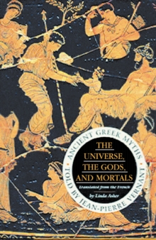 The Universe, The Gods And Mortals : Ancient Greek Myths, Paperback / softback Book