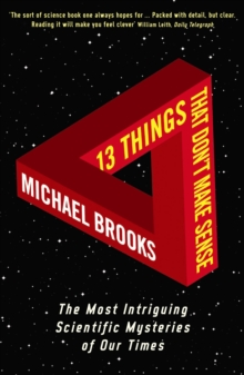13 Things That Don't Make Sense : The Most Intriguing Scientific Mysteries of Our Time, Paperback / softback Book