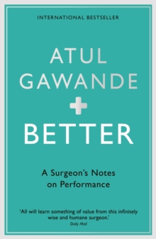 Better : A Surgeon's Notes on Performance, Paperback Book