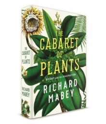 The Cabaret of Plants : Botany and the Imagination, Hardback Book