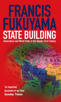 State Building : Governance and World Order in the 21st Century, Paperback / softback Book