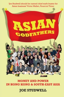 Asian Godfathers : Money and Power in Hong Kong and South East Asia, Paperback / softback Book