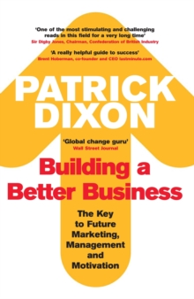 Building a Better Business : The Key to Future Marketing, Management and Motivation, Paperback Book