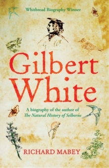 Gilbert White : A biography of the author of The Natural History of Selborne, Paperback / softback Book