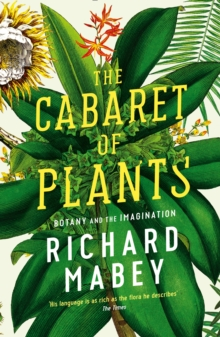 The Cabaret of Plants : Botany and the Imagination, Paperback / softback Book